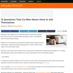 13 Questions That Men Never Have to Ask Themselves