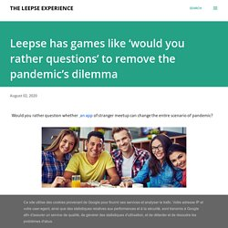 Leepse has games like 'would you rather questions' to remove the pandemic's dilemma