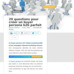 20 questions pour créer un buyer persona b2b parfait