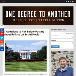 One Degree to Another7 Questions to Ask Before Posting about Politics on Social Media