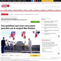 Ces questions que vous vous posez peut-être sur le sergent Mac Racken