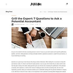 Grill The Expert: 7 Questions To Ask A Potential Accountant