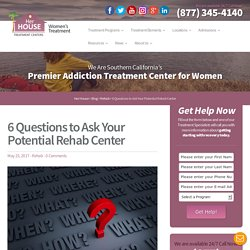 6 Questions to Ask Your Potential Rehab Center