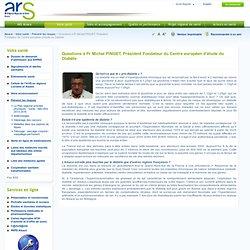 ARS ALSACE - 2013 - Questions à Pr Michel PINGET, Président Fondateur du Centre européen d'étude du Diabète