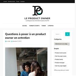Questions à poser à un product owner en entretien - Le Product Owner