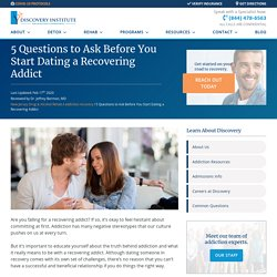 5 Questions to Ask Before You Start Dating a Recovering Addict - The Discovery Institute