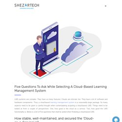 Five Questions To Ask While Selecting A Cloud-Based Learning Management System