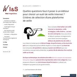 Quelles questions faut-il poser à un éditeur pour choisir un outil de veille Internet ? Critères de sélection d'une plateforme de veille