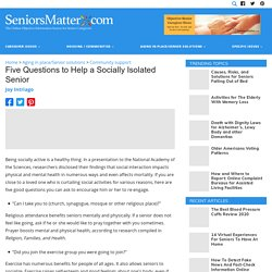 Five Questions to Help a Socially Isolated Senior - SeniorsMatter.com