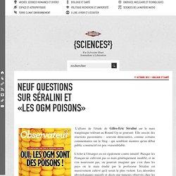 Neuf questions sur Séralini et «les OGM poisons»