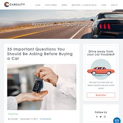 35 Questions You Should Be Asking Before Buying a Car