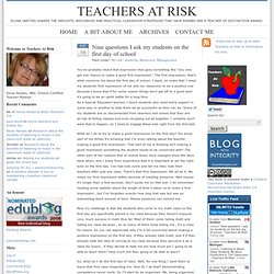 Nine questions I ask my students on the first day of school : Teachers At Risk