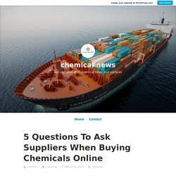 5 Questions To Ask Suppliers When Buying Chemicals Online