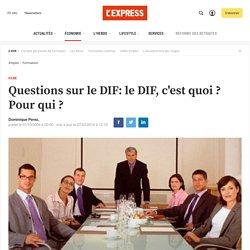 Questions sur le DIF: le DIF, c'est quoi ? Pour qui ?
