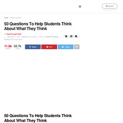50 Questions To Help Students Think About What They Think - TeachThought