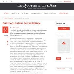 Questions autour du vandalisme par Le Quotidien de l'Art