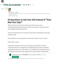 "30 Questions to Ask Your Kid Instead of ""How Was Your Day?"" — The Synapse"
