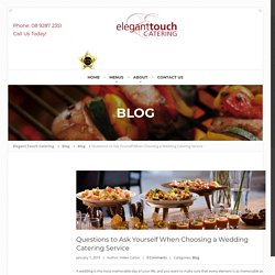 Questions to Ask Yourself When Choosing a Wedding Catering Service - Elegant Touch Catering