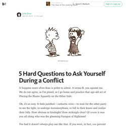 5 Hard Questions to Ask Yourself During a Conflict