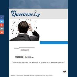 Qui sont les témoins de Jéhovah et quelles sont leurs croyances ?