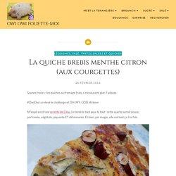 La quiche brebis menthe citron (aux courgettes) – Owi Owi Fouette-Moi