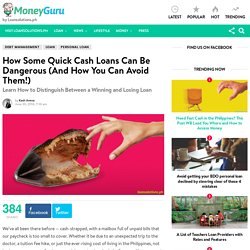 How Some Quick Cash Loans Can Be Dangerous (And How You Can Avoid Them!) - MoneyGuru Blog