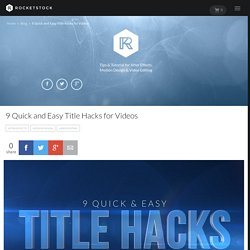 9 Quick and Easy Title Hacks for Videos