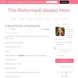 A Quick Fix for a Pouting Kid - Idealist Mom