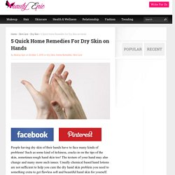 5 Quick Home Remedies For Dry Skin on Hands