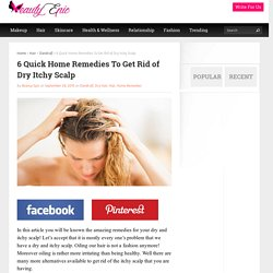 6 Quick Home Remedies To Get Rid of Dry Itchy Scalp