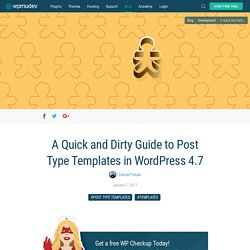 A Quick and Dirty Guide to Post Type Templates in WordPress 4.7