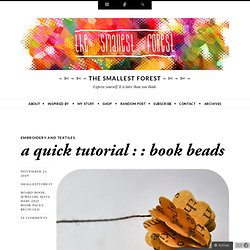 a quick tutorial : : book beads « the smallest forest