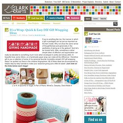 It's a Wrap: Quick & Easy DIY Gift Wrapping Ideas « Lark Crafts Lark Crafts - StumbleUpon