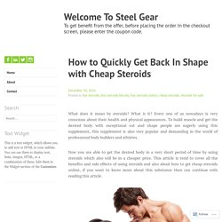 How to Quickly Get Back In Shape with Cheap Steroids
