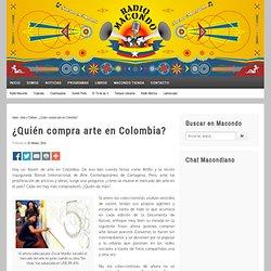 ¿Quién compra arte en Colombia?Radio Macondo - Radio Macondo