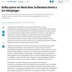 Kafka quiere ser Mario Bros: la literatura tienta a los videojuegos - 14.08.2015 - LA NACION