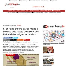Si el Papa quiere dar la mano a México que hable de DDHH con Peña Nieto, exigen activistas
