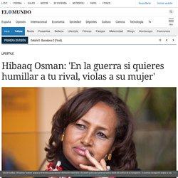 Hibaaq Osman: 'En la guerra si quieres humillar a tu rival, violas a su mujer'