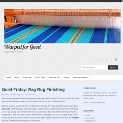 Quiet Friday: Rag Rug Finishing – Warped for Good