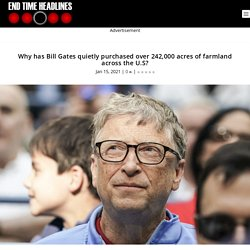 Why has Bill Gates quietly purchased over 242,000 acres of farmland across the U.S?