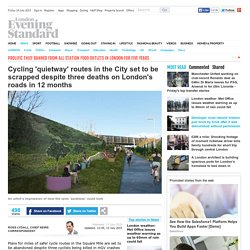 Cycling 'quietway' routes in the City set to be scrapped despite three deaths on London's roads in 12 months - London - News - London Evening Standard