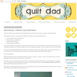 Quilt Dad: Quilt Along | 3. Wonky Log Cabin Block