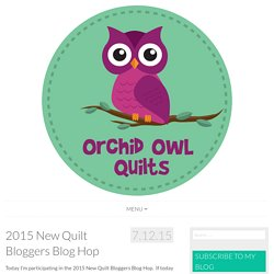 2015 New Quilt Bloggers Blog Hop - Orchid Owl Quilts