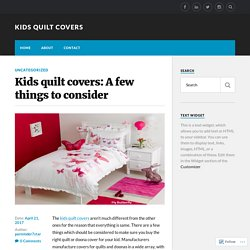 Kids quilt covers: A few things to consider – Kids Quilt Covers
