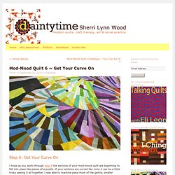 Mod-Mood Quilt 6 ~ Get Your Curve On | daintytime ~ Sherri Lynn Wood