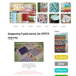 p.s. i quilt: disappearing 9-patch tutorial. {the SUPER easy way.}