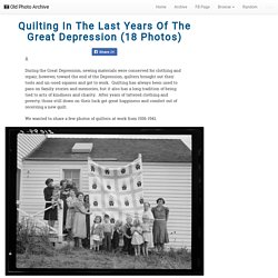 Quilting in the Last Years of the Great Depression (18 Photos) - Old Photo Archive - Vintage Photos and Historical Photos