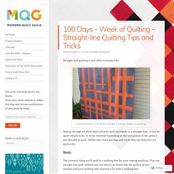 100 Days – Week of Quilting – Straight-line Quilting Tips and Tricks