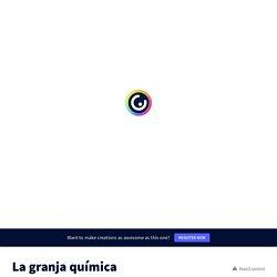 La granja química by Pablo Ortega Rodríguez on Genially
