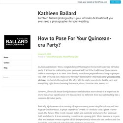 How to Pose For Your Quinceanera Party? – Kathleen Ballard